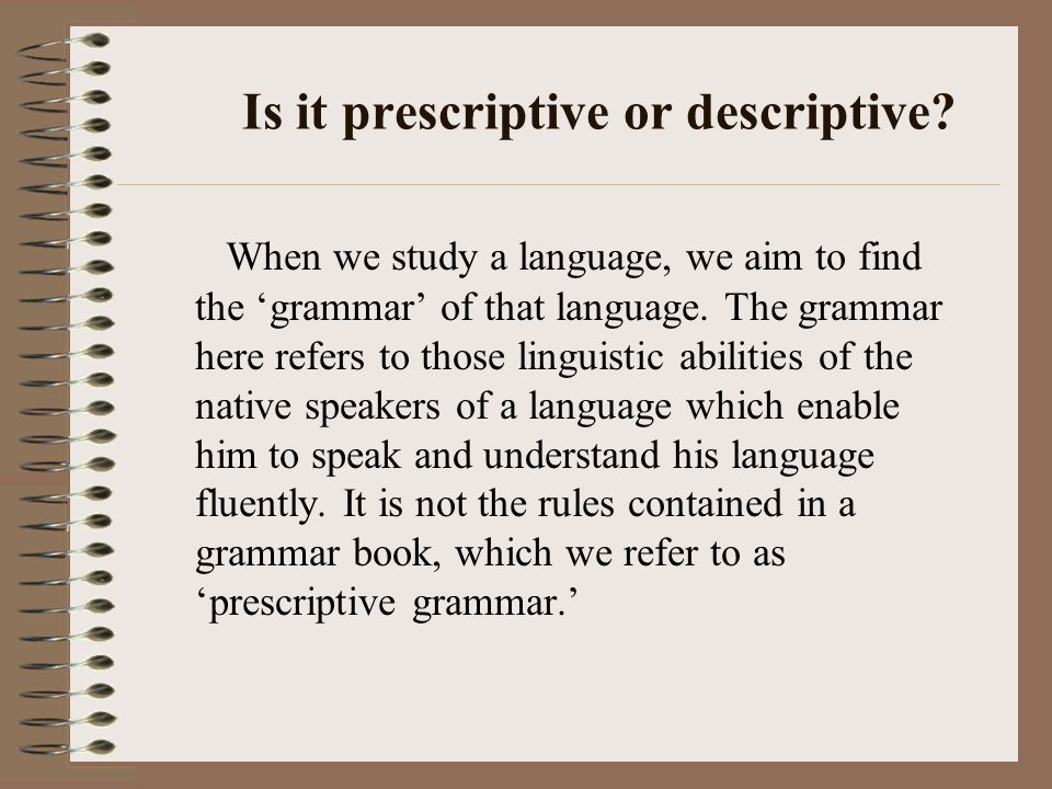 Is it prescriptive or descriptive.