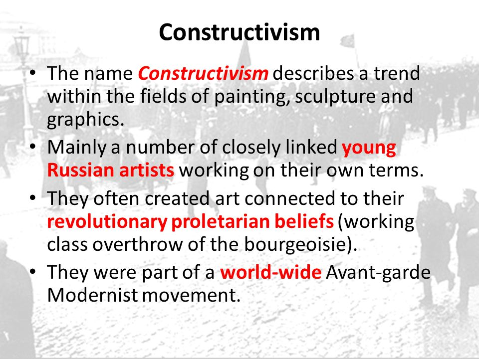 Constructivism The name Constructivism describes a trend within the fields of painting, sculpture and graphics. Mainly a number of closely linked youn