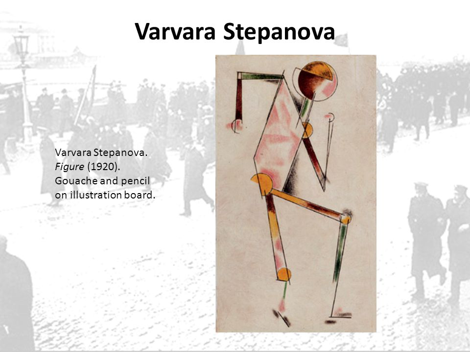 Varvara Stepanova Varvara Stepanova. Figure (1920). Gouache and pencil on illustration board.