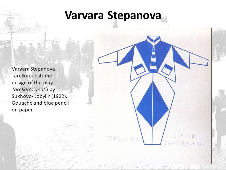 Varvara Stepanova Varvara Stepanova. Tarelkin, costume design of the play Tarelkins Death by Sukhovo-Kobylin (1922). Gouache and blue pencil on paper.