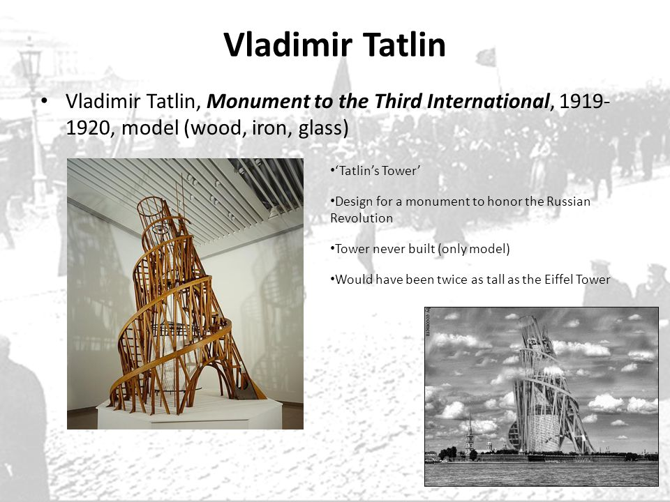 Vladimir Tatlin Vladimir Tatlin, Monument to the Third International, 1919- 1920, model (wood, iron, glass) Tatlins Tower Design for a monument to hon