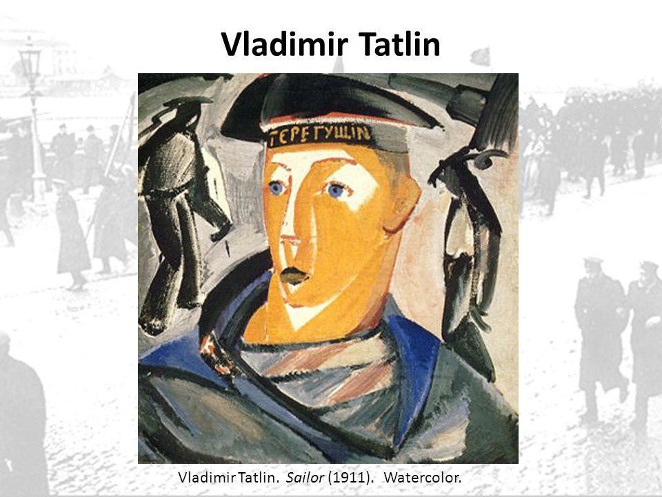Vladimir Tatlin Vladimir Tatlin. Sailor (1911). Watercolor.