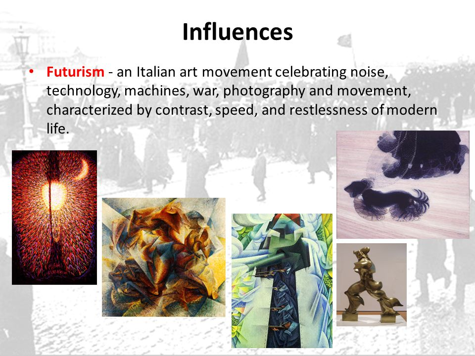 Influences Futurism - an Italian art movement celebrating noise, technology, machines, war, photography and movement, characterized by contrast, speed