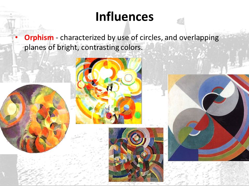 Influences Orphism - characterized by use of circles, and overlapping planes of bright, contrasting colors.