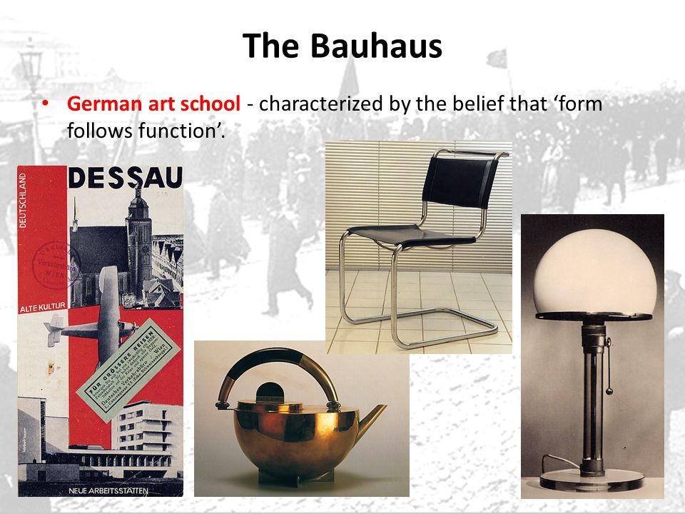 The Bauhaus German art school - characterized by the belief that form follows function.