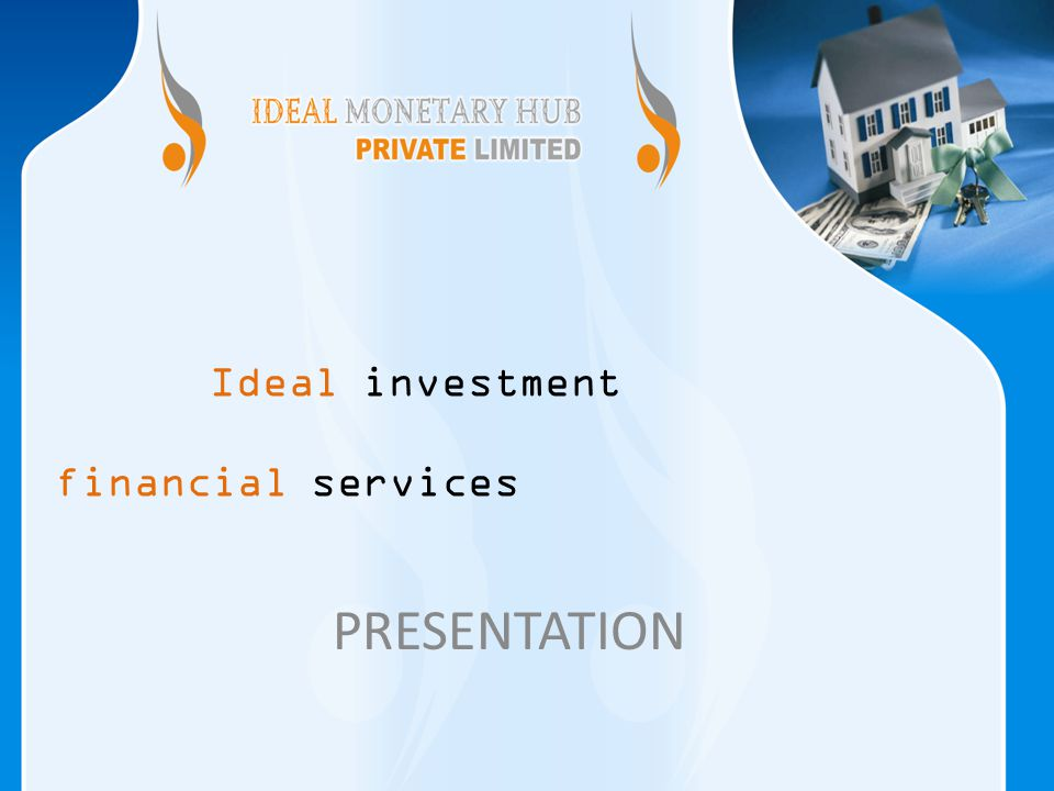 Ideal investment financial services PRESENTATION
