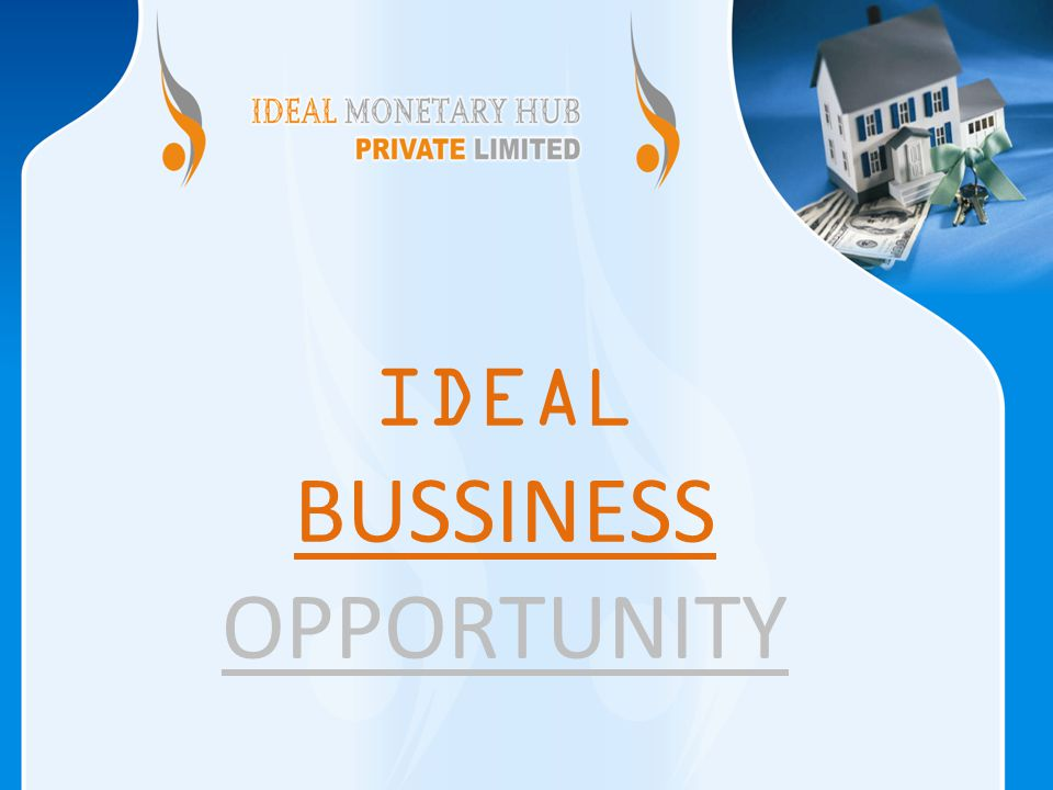 IDEAL BUSSINESS OPPORTUNITY