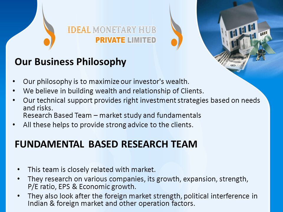 Our philosophy is to maximize our investor s wealth.