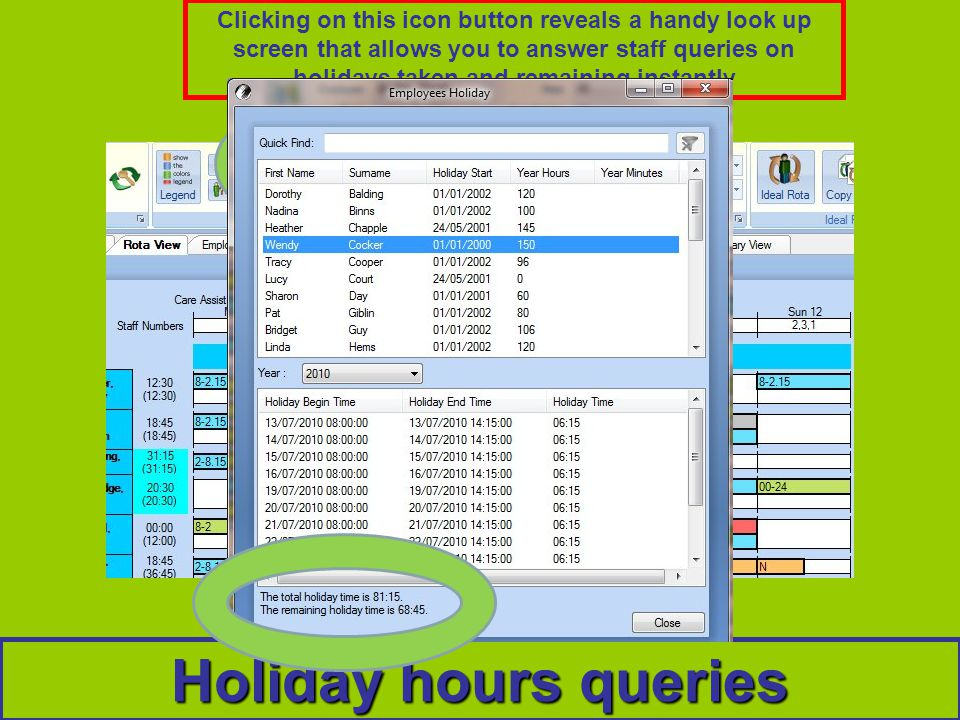 Holiday hours queries Clicking on this icon button reveals a handy look up screen that allows you to answer staff queries on holidays taken and remaining instantly