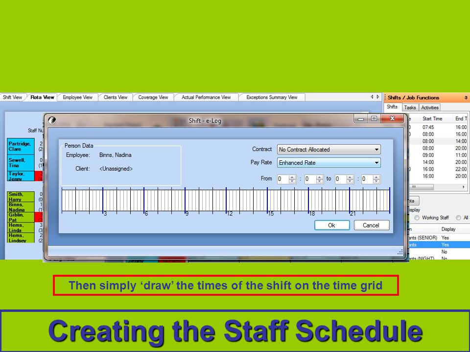 Creating the Staff Schedule Then simply draw the times of the shift on the time grid