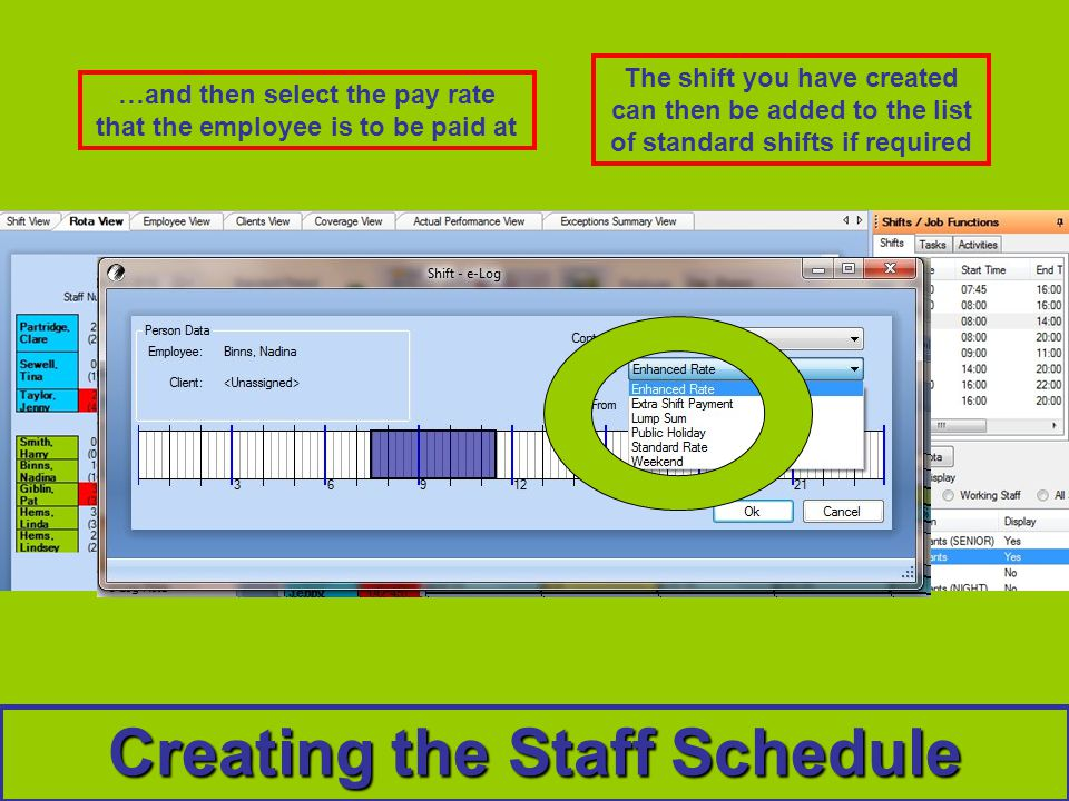 Creating the Staff Schedule The shift you have created can then be added to the list of standard shifts if required …and then select the pay rate that the employee is to be paid at
