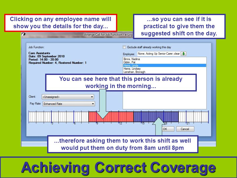 Achieving Correct Coverage Clicking on any employee name will show you the details for the day...