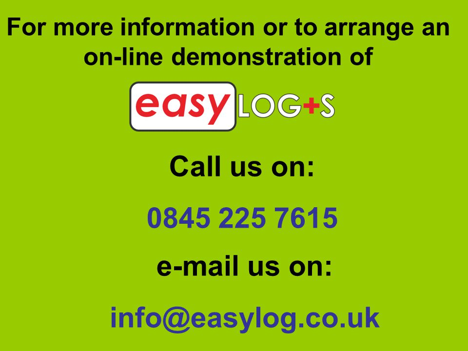 For more information or to arrange an on-line demonstration of Call us on: 0845 225 7615 e-mail us on: info@easylog.co.uk