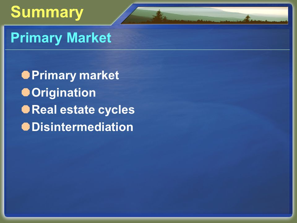 Summary Primary Market Primary market Origination Real estate cycles Disintermediation
