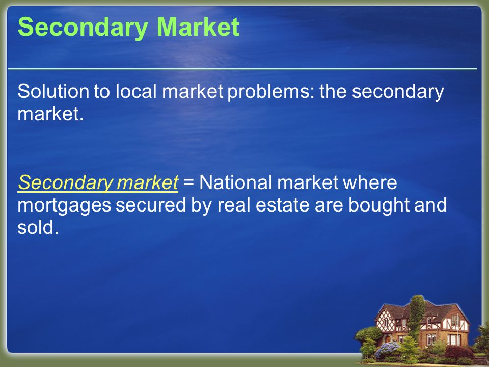 Secondary Market Solution to local market problems: the secondary market.