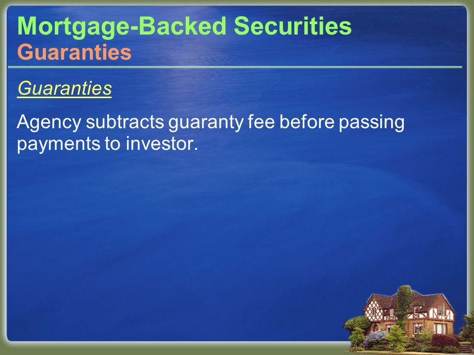 Mortgage-Backed Securities Guaranties Agency subtracts guaranty fee before passing payments to investor.