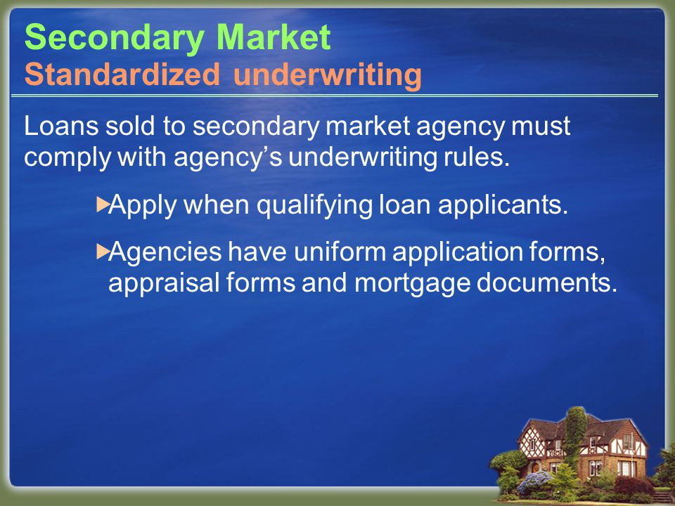 Secondary Market Loans sold to secondary market agency must comply with agencys underwriting rules.