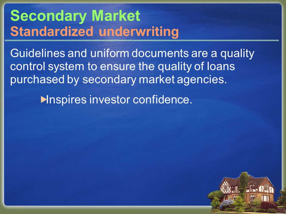 Secondary Market Guidelines and uniform documents are a quality control system to ensure the quality of loans purchased by secondary market agencies.