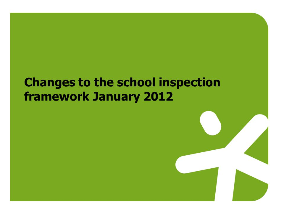 Changes to the school inspection framework January 2012