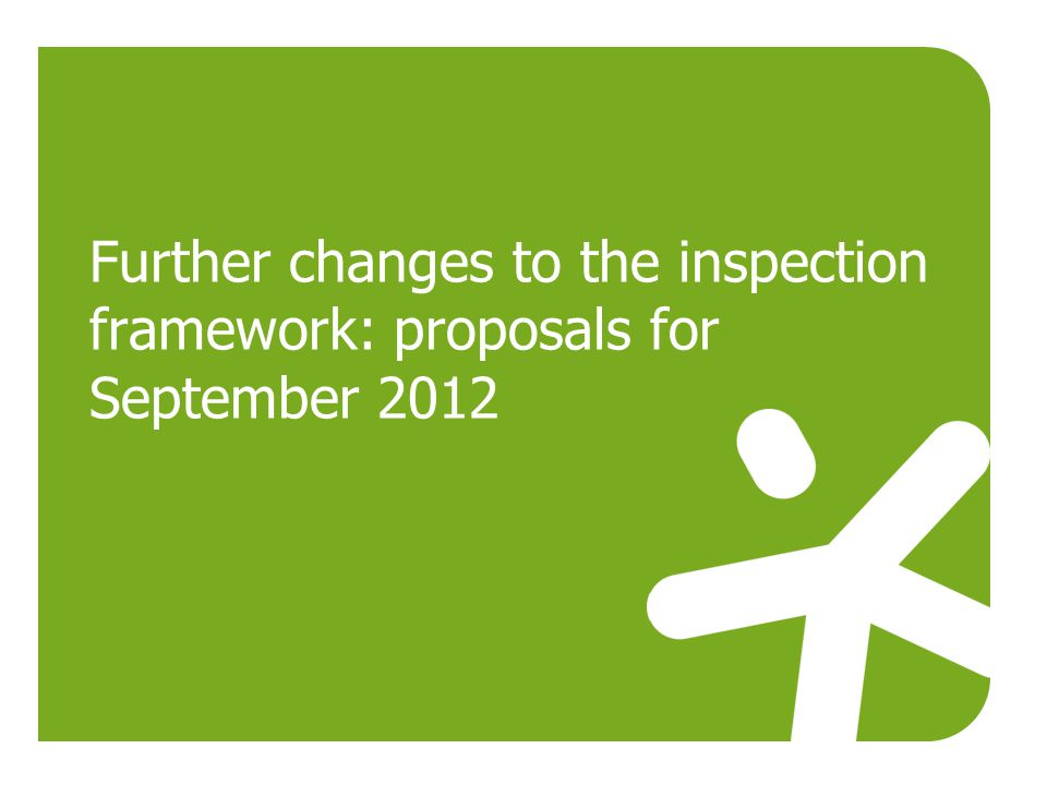 Further changes to the inspection framework: proposals for September 2012