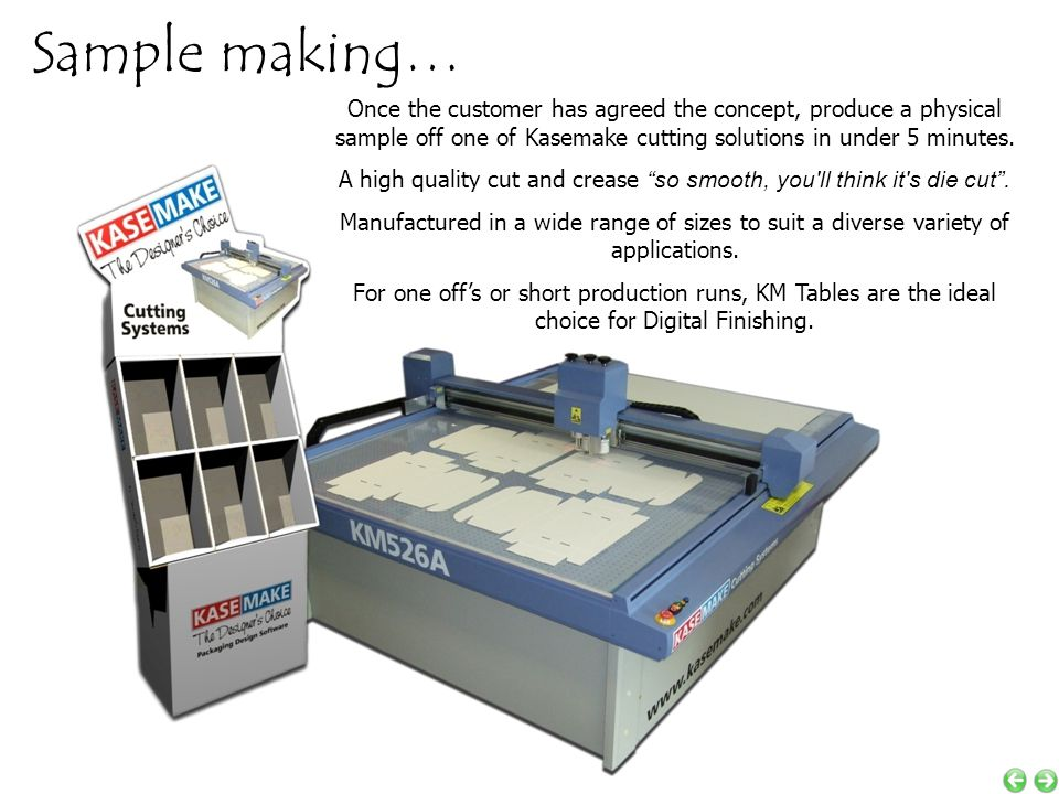 Sample making… Once the customer has agreed the concept, produce a physical sample off one of Kasemake cutting solutions in under 5 minutes.
