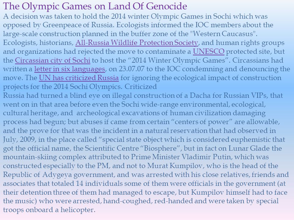 The Olympic Games on Land Of Genocide A decision was taken to hold the 2014 winter Olympic Games in Sochi which was opposed by Greenpeace of Russia.