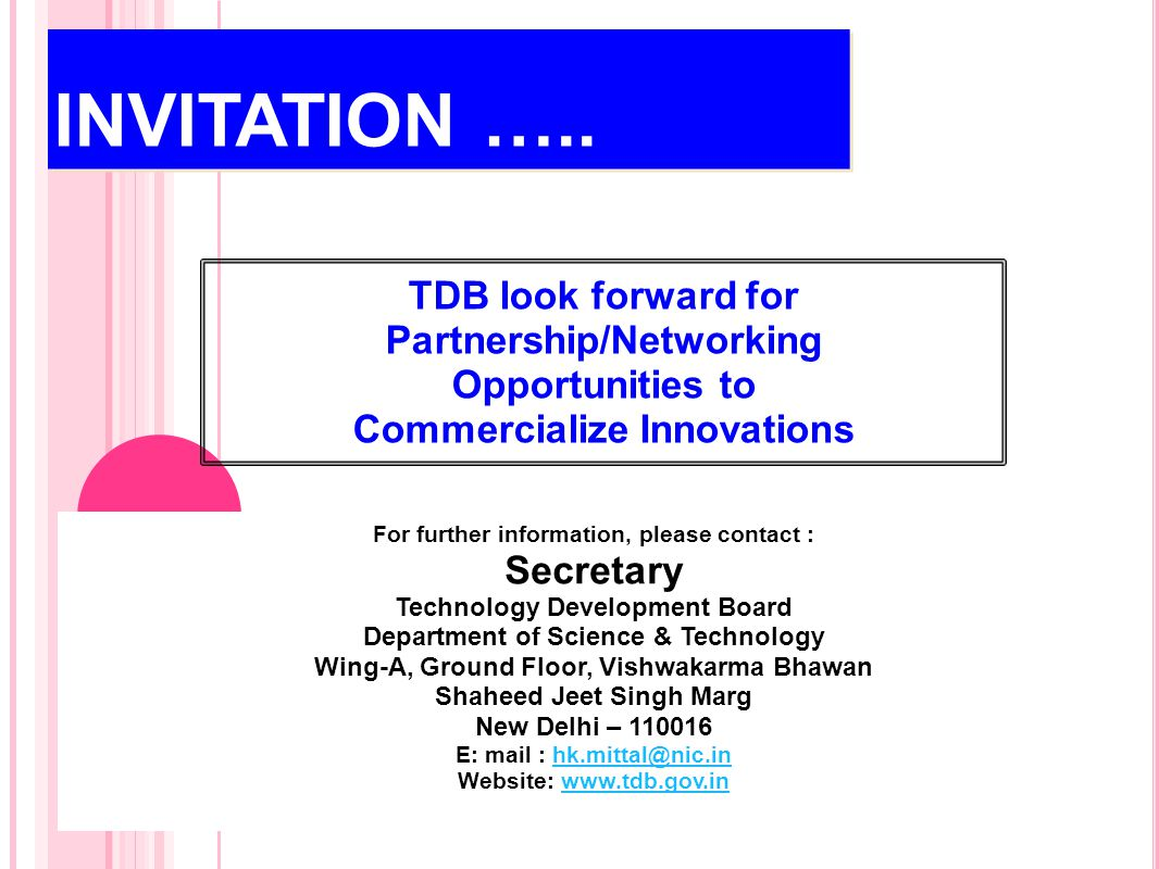 INVITATION ….. For further information, please contact : Secretary Technology Development Board Department of Science & Technology Wing-A, Ground Floo