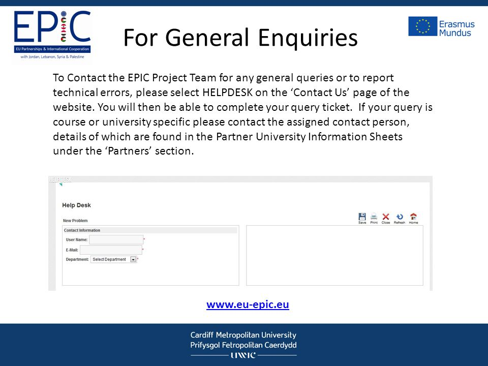 For General Enquiries To Contact the EPIC Project Team for any general queries or to report technical errors, please select HELPDESK on the Contact Us page of the website.
