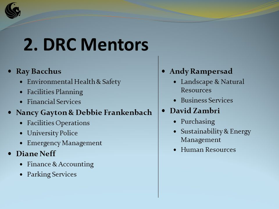 Ray Bacchus Environmental Health & Safety Facilities Planning Financial Services Nancy Gayton & Debbie Frankenbach Facilities Operations University Police Emergency Management Diane Neff Finance & Accounting Parking Services 2.