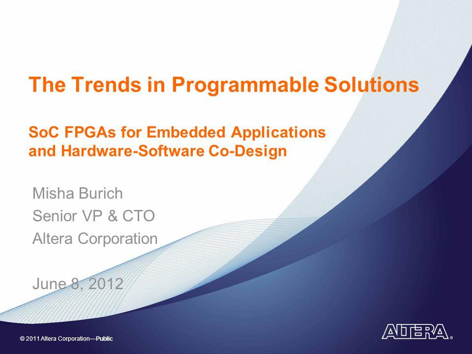 © 2011 Altera CorporationPublic Agenda Market Drivers and Technology Enablers Embedded Computing & FPGAs The emergence of SoC FPGAs Hardware-Software Programmability Summary 2