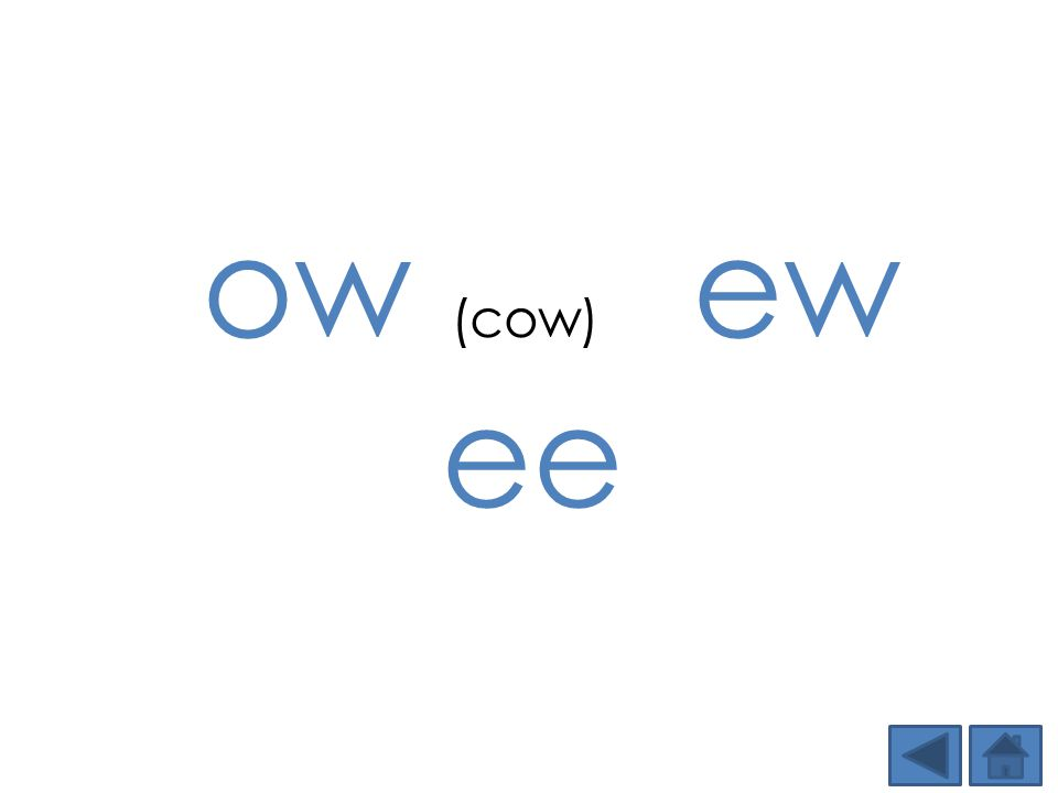 ow (cow) ew ee