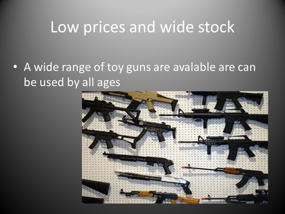 Low prices and wide stock A wide range of toy guns are avalable are can be used by all ages