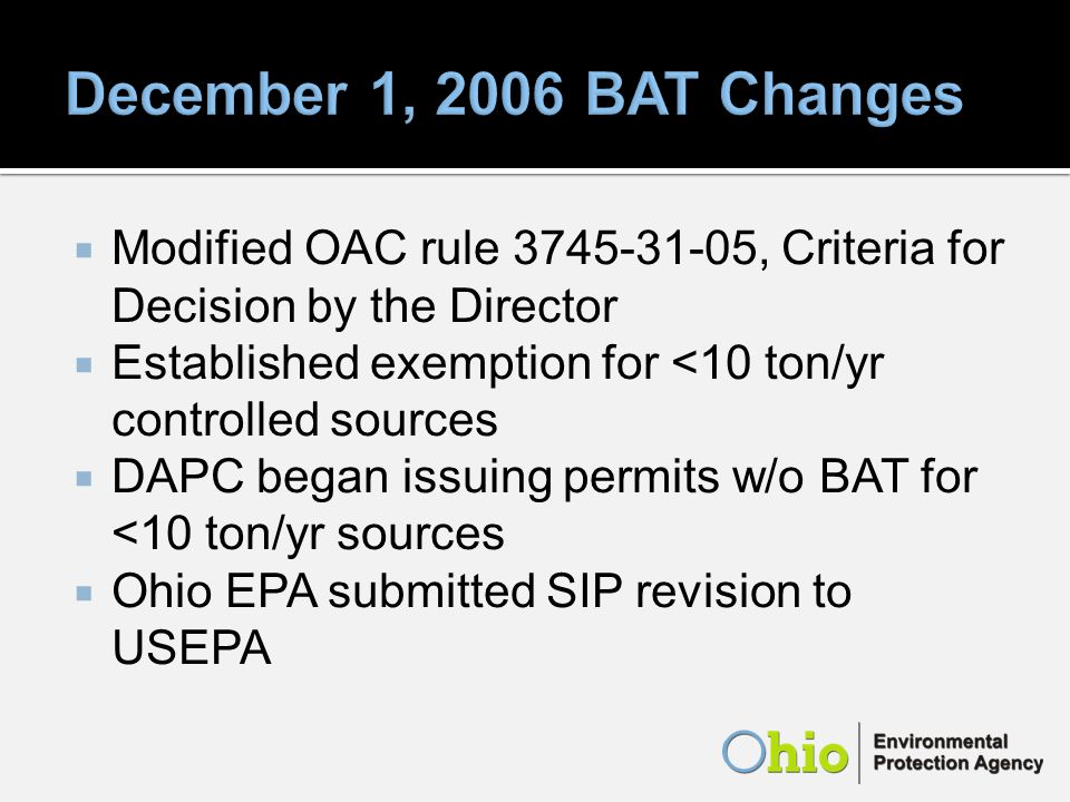 Modified OAC rule , Criteria for Decision by the Director Established exemption for <10 ton/yr controlled sources DAPC began issuing permits w/o BAT for <10 ton/yr sources Ohio EPA submitted SIP revision to USEPA