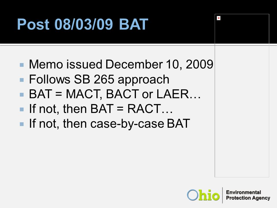 Memo issued December 10, 2009 Follows SB 265 approach BAT = MACT, BACT or LAER… If not, then BAT = RACT… If not, then case-by-case BAT