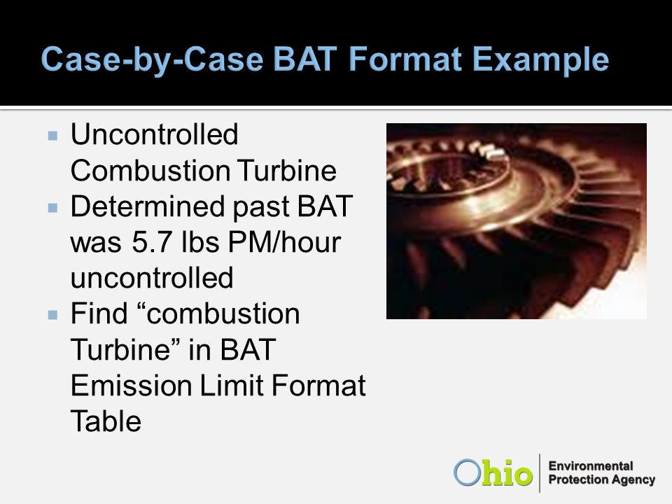 Uncontrolled Combustion Turbine Determined past BAT was 5.7 lbs PM/hour uncontrolled Find combustion Turbine in BAT Emission Limit Format Table