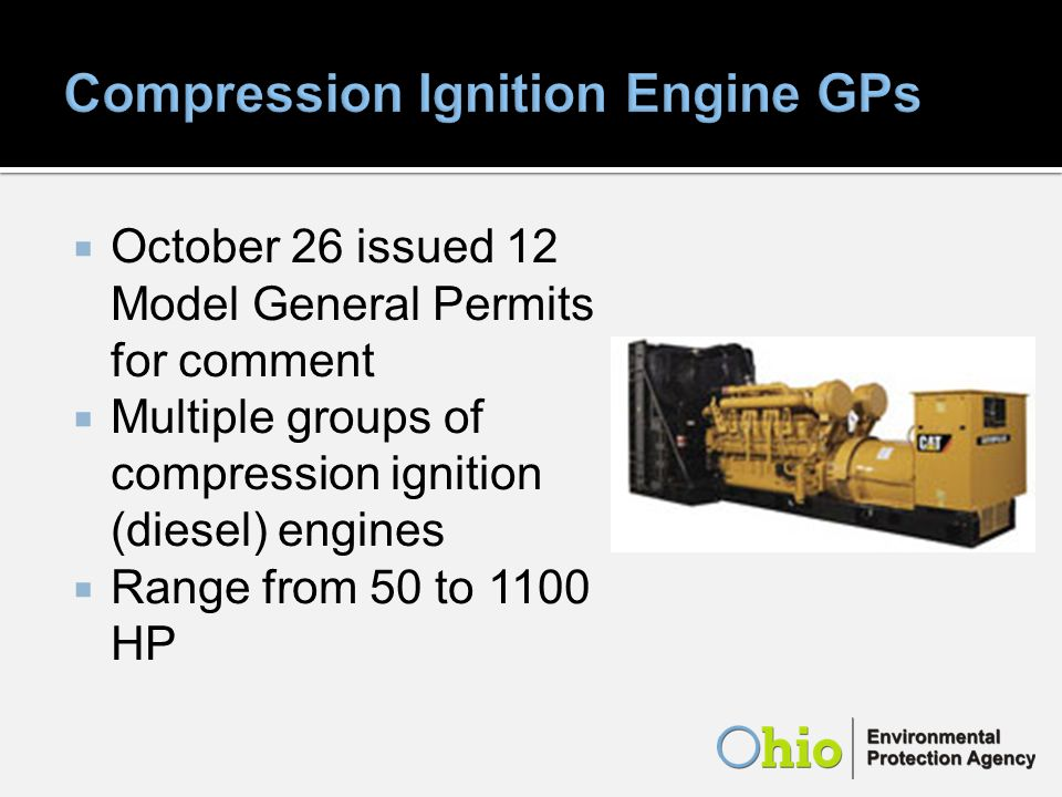 October 26 issued 12 Model General Permits for comment Multiple groups of compression ignition (diesel) engines Range from 50 to 1100 HP