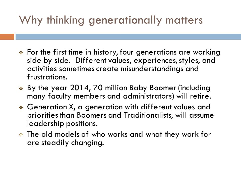 Why thinking generationally matters For the first time in history, four generations are working side by side.