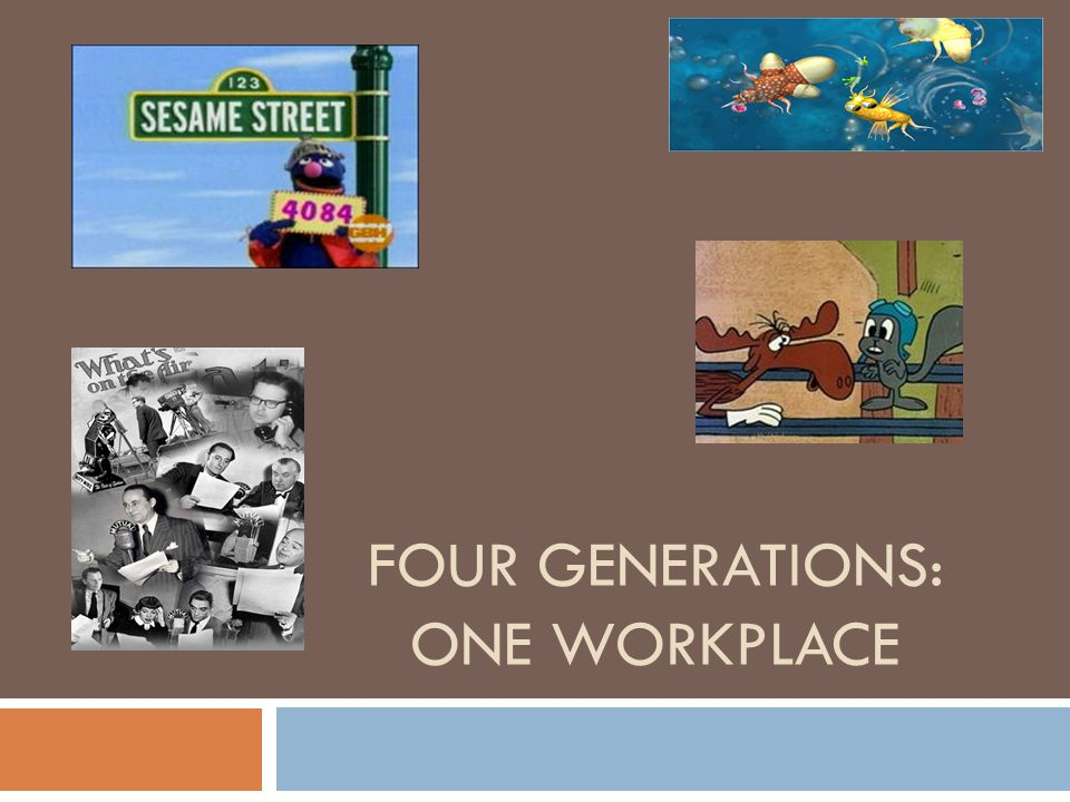FOUR GENERATIONS: ONE WORKPLACE