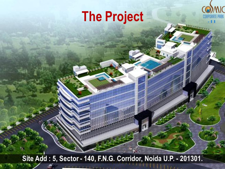 The Project Site Add : 5, Sector - 140, F.N.G. Corridor, Noida U.P. - 201301.