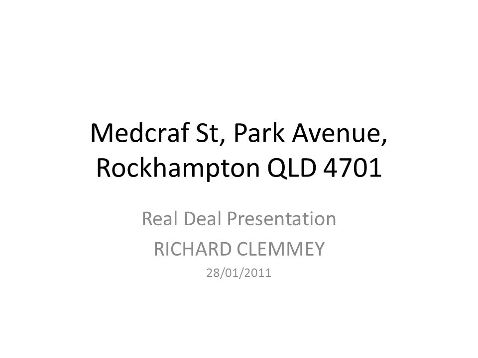 Medcraf St, Park Avenue, Rockhampton QLD 4701 Real Deal Presentation RICHARD CLEMMEY 28/01/2011