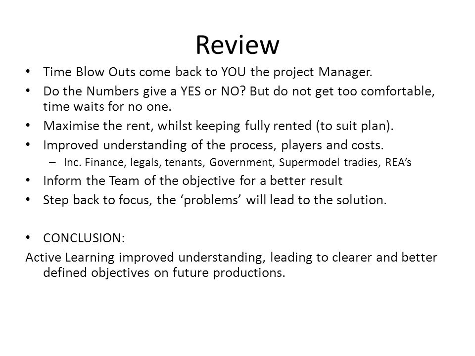 Review Time Blow Outs come back to YOU the project Manager. Do the Numbers give a YES or NO? But do not get too comfortable, time waits for no one. Ma