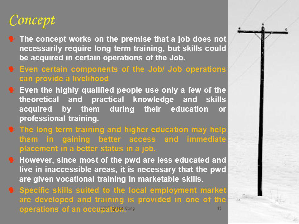 Concept The concept works on the premise that a job does not necessarily require long term training, but skills could be acquired in certain operations of the Job.