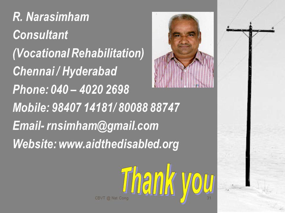 31 R. Narasimham Consultant (Vocational Rehabilitation) Chennai / Hyderabad Phone: 040 – 4020 2698 Mobile: 98407 14181/ 80088 88747 Email- rnsimham@gm
