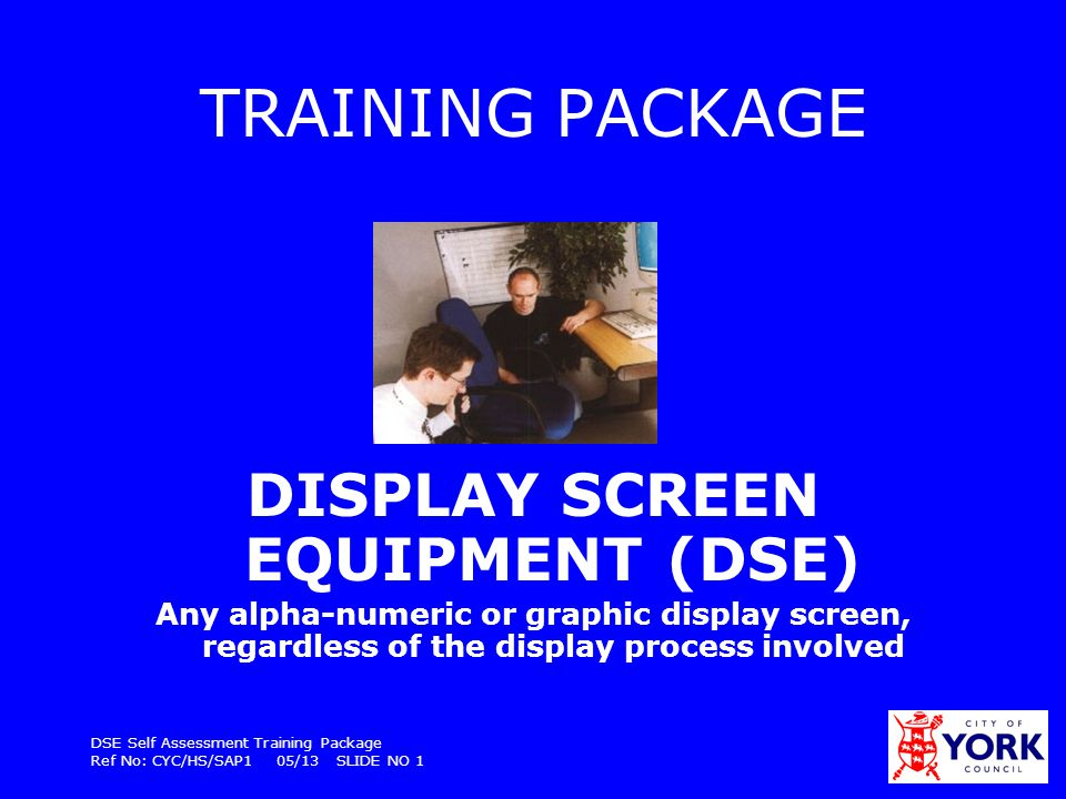 DSE Self Assessment Training Package Ref No: CYC/HS/SAP1 09/09 SLIDE NO 32 Laptops Laptops are a challenge in terms of health and safety because They are used for long periods of time in appropriate places e.g.