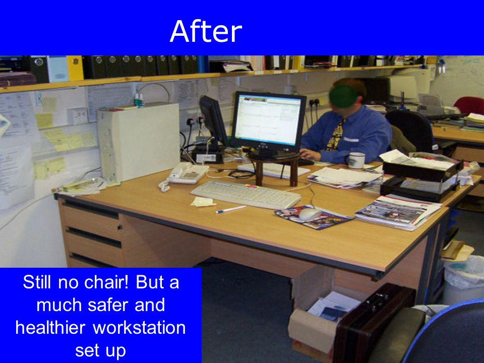 DSE Self Assessment Training Package Ref No: CYC/HS/SAP1 09/09 SLIDE NO 42 After Still no chair! But a much safer and healthier workstation set up