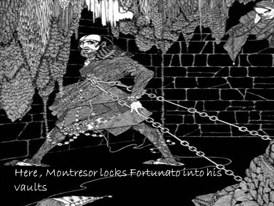 Here, Montresor locks Fortunato into his vaults