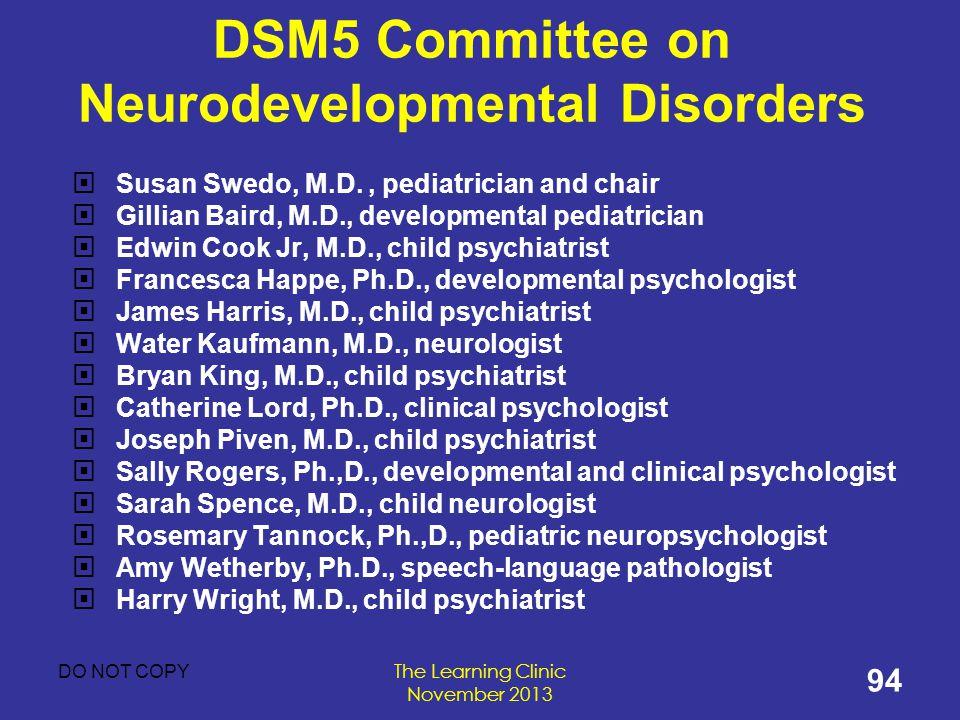 Susan Swedo, M.D., pediatrician and chair Gillian Baird, M.D., developmental pediatrician Edwin Cook Jr, M.D., child psychiatrist Francesca Happe, Ph.