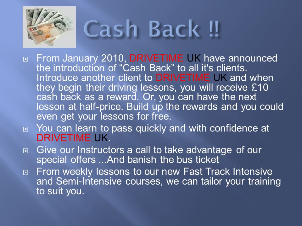 From January 2010, DRIVETIME UK have announced the introduction of Cash Back to all it s clients.