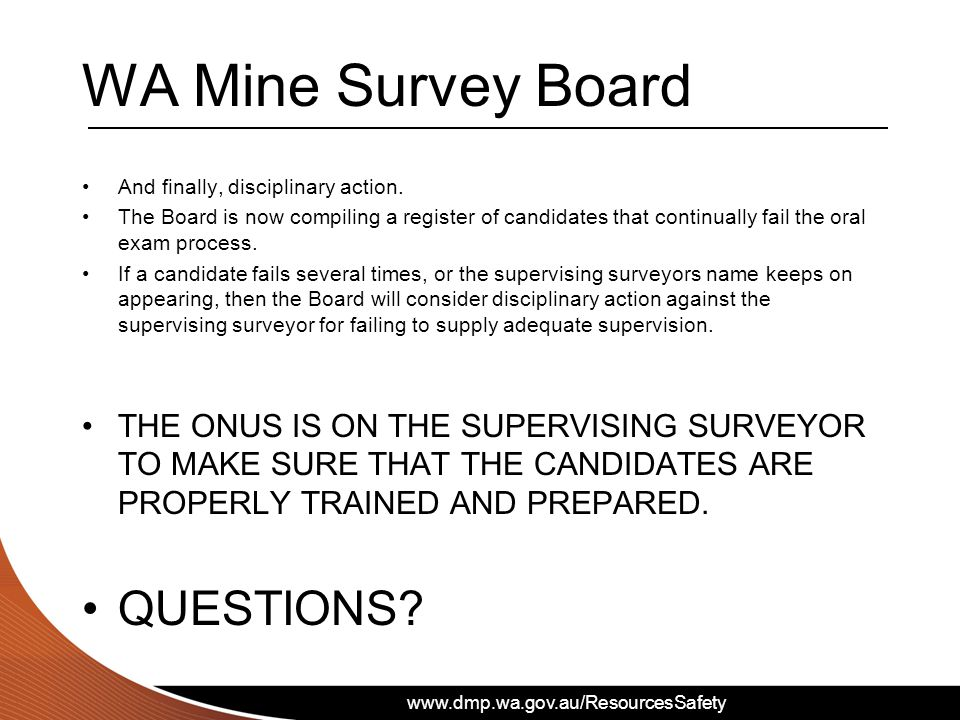 www.dmp.wa.gov.au/ResourcesSafety WA Mine Survey Board And finally, disciplinary action.