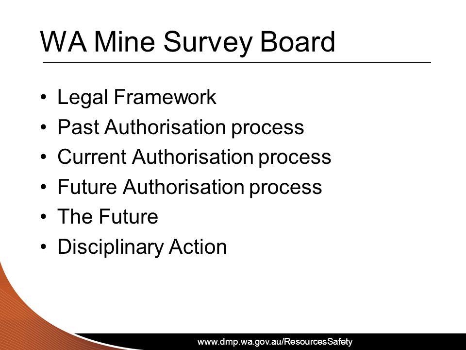 WA Mine Survey Board Legal Framework Past Authorisation process Current Authorisation process Future Authorisation process The Future Disciplinary Act
